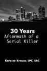 30 Years: The Aftermath of a Serial Killer Cover Image