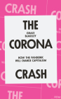 The Corona Crash: How the Pandemic Will Change Capitalism (CORONAVIRUS PAMPHLETS) Cover Image