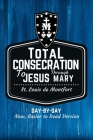 St. Louis de Montfort's Total Consecration to Jesus through Mary: New, Day-by-Day, Easier-to-Read Translation Cover Image