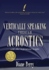 VERTICALLY SPEAKING through ACROSTICS: With Other Inspirational Insights Cover Image