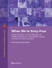 When We're Sixty-Four: Policy Options to Address Population Aging in Latin America and the Caribbean (International Development in Focus) Cover Image