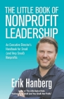 The Little Book of Nonprofit Leadership: An Executive Director's Handbook for Small (and Very Small) Nonprofits Cover Image