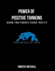Power Of Positive Thinking...: Change Your Thoughts Change Your Life... Cover Image