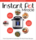 Instant Pot Miracle: From Gourmet to Everyday, 175 Must-Have Recipes Cover Image
