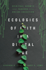 Ecologies of Faith in a Digital Age: Spiritual Growth Through Online Education Cover Image