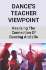 Dance's Teacher Viewpoint: Realizing The Connection Of Dancing And Life: Dance As Personal Development Goals Cover Image
