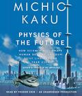 Physics of the Future: How Science Will Shape Human Destiny and Our Daily Lives by the Year 2100 Cover Image