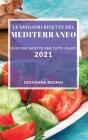Le Migliori Ricette del Mediterraneo 2021 (Best Mediterranean Recipes 2021 Italian Edition): Gustose Ricette Per Tutti I Gusti Cover Image