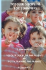 TODDLER PARENTING FOR BEGINNERS 2 Manuscripts: Toddler Discipline for Parents and Potty Training for Parents Cover Image