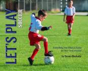 Let's Play Soccer: Everything You Need to Know for Your First Practice Cover Image
