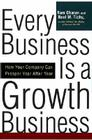 Every Business Is a Growth Business: How Your Company Can Prosper Year After Year Cover Image