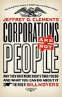 Corporations Are Not People: Why They Have More Rights Than You Do and What You Can Do About It Cover Image