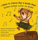 I Want to Dance like a Koala Bear: Quiero bailar como un koala Cover Image