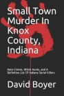 Small Town Murder In Knox County, Indiana: Hate Crimes, Witch Hunts, and A Definitive List Of Indiana Serial Killers Cover Image