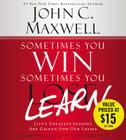 Sometimes You Win--Sometimes You Learn: Life's Greatest Lessons Are Gained from Our Losses Cover Image