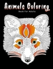 Animals Coloring Book For Adults: Detailed Stress Relieving Design Animal Coloring Pages For Adults Teenager Cover Image