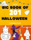 The Big Book of 201 Coloring Book Pages: Children Halloween Coloring Books for Kids Ages 4-8 - Coloring Workbooks for Kids Cover Image