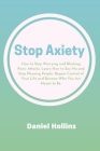 Stop Anxiety: How to Stop Worrying and Blocking Panic Attacks. Learn How to Say No and Stop Pleasing People, Regain Control of Your Cover Image