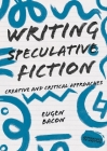 Writing Speculative Fiction: Creative and Critical Approaches (Approaches to Writing) Cover Image