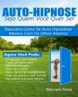 Auto Hipnose: Seja Quem Voce Quer Ser: Descubra Como Se Auto Hipnotizar Mesmo Com OS Olhos Abertos Cover Image