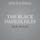 The Black Dahlia Files Lib/E: The Mob, the Mogul, and the Murder That Transfixed Los Angeles Cover Image