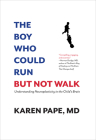 The Boy Who Could Run But Not Walk: Understanding Neuroplasticity in the Child's Brain Cover Image