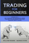 Trading for Beginners: 3 Books in 1: Day Trading for Beginners, Forex Trading for Beginners & Options Trading Crash Course Cover Image