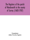The registers of the parish of Wandsworth in the county of Surrey. (1603-1787) Cover Image