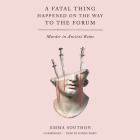 A Fatal Thing Happened on the Way to the Forum: Murder in Ancient Rome Cover Image