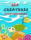 Sea Creatures Activity Book For Kids: Shark, Dolphin and Sea Creature Activity Book for Kids Ages 2-4, 4-8, 3-6! Kids Coloring Books Sea Creatures Col Cover Image