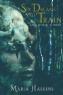 Six Dreams about the Train and Other Stories Cover Image