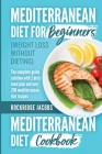 MEDITERRANEAN DIET (weight loss without dieting ): This book includes: Diet for beginners + Diet cookbook The complete guide solution with 2 diets mea Cover Image