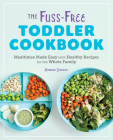 The Fuss-Free Toddler Cookbook: Mealtimes Made Easy with Healthy Recipes for the Whole Family Cover Image