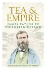 Tea and Empire: James Taylor in Victorian Ceylon Cover Image