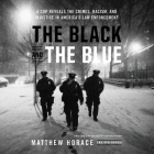 The Black and the Blue: A Cop Reveals the Crimes, Racism, and Injustice in America's Law Enforcement Cover Image