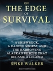 On the Edge of Survival: A Shipwreck, a Raging Storm, and the Harrowing Alaskan Rescue That Became a Legend Cover Image
