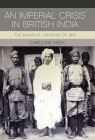An Imperial Crisis in British India: The Manipur Uprising of 1891 Cover Image
