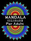 Mandala colorare Per Adulti: Libri Da Colorare Mandala Collezione Definitiva / 120 Bellissime Immagini Di Mandala Per Adulti Cover Image