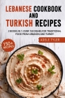 Lebanese Cookbook And Turkish Recipes: 2 Books In 1: Over 150 Dishes For Traditional Food From Lebanon And Turkey Cover Image