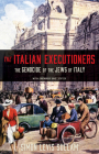 The Italian Executioners: The Genocide of the Jews of Italy Cover Image