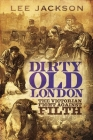 Dirty Old London: The Victorian Fight Against Filth Cover Image