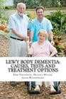 Lewy Body Dementia: Causes, Tests and Treatment Options Cover Image
