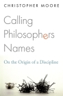 Calling Philosophers Names: On the Origin of a Discipline Cover Image