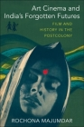 Art Cinema and India's Forgotten Futures: Film and History in the Postcolony Cover Image