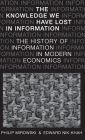 The Knowledge We Have Lost in Information: The History of Information in Modern Economics Cover Image