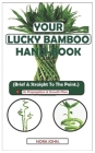 Your Lucky Bamboo Hand-Book.: (Brief & Straight To The Point.) - Its Propagation & Growth Plan. Cover Image