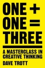 One Plus One Equals Three: A Masterclass in Creative Thinking Cover Image