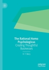 The Rational Homo Psychologicus: Creating Thoughtful Businesses Cover Image