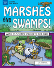 Marshes and Swamps!: With 25 Science Projects for Kids (Explore Your World) Cover Image