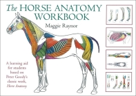 The Horse Anatomy Workbook: A Learning Aid for Students Based on Peter Goody's Classic Work, Horse Anatomy Cover Image